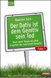 Der Dativ ist dem Genitiv sein Tod: Noch mehr Neues aus dem Irrgarten der deutschen Sprache (Der Dativ ist dem Genitiv sein Tod, #3)