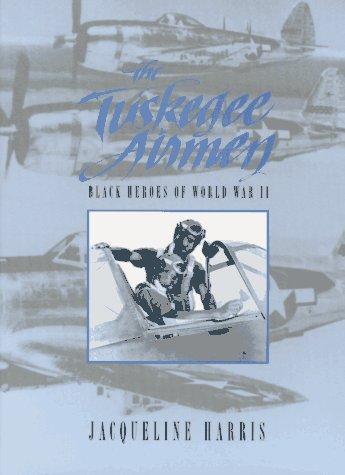 The Tuskegee Airmen: Black Heroes of World War II