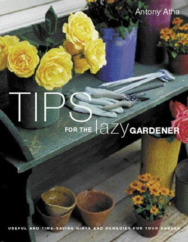 Tips for the Lazy Gardener by Antony Atha