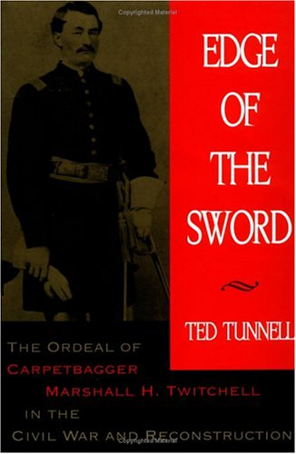 Ebooks cargados en Kostenlos Edge of the Sword: The Ordeal of Carpetbagger Marshall H. Twitchell in the Civil War and Reconstruction