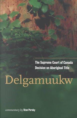 Delgamuukw: The Supreme Court of Canada Decision on Aboriginal Title