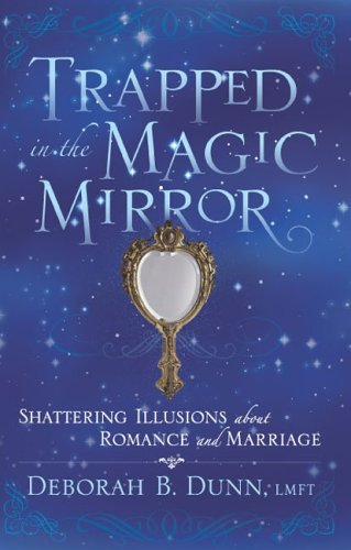Trapped in the Magic Mirror: Shattering Illusions about Romance and Marriage