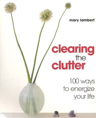 Clearing the Clutter by Mary  Lambert