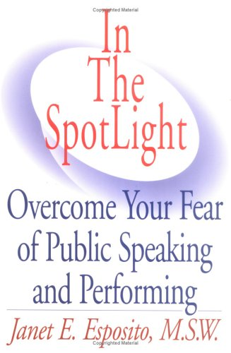 In The Spotlight: Overcoming Your Fear Of Public Speaking And Performing