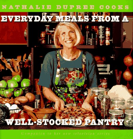 Nathalie Dupree Cooks Everyday Meals From A Well Stocked Pantry: Strategies for Shopping Less and Eating Better