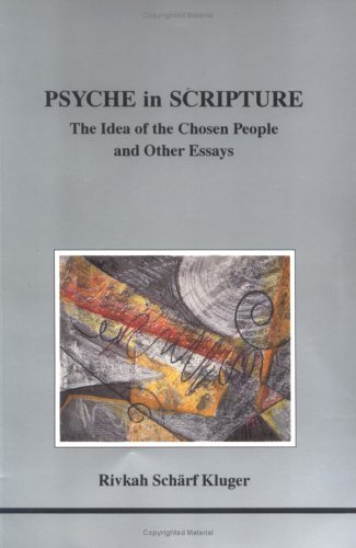 Psyche in Scripture: The Idea of the Chosen People and Other Essays (Studies in Jungian Psychology by Jungian Analysts, 70)