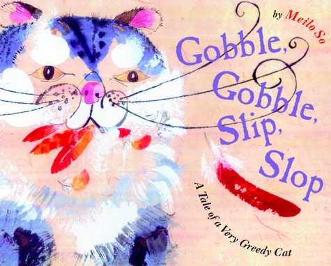 Gobble, Gobble, Slip, Slop: A Tale of a Very Greedy Cat