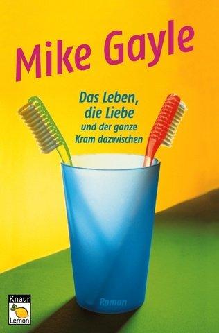Das Leben, die Liebe und der ganze Kram dazwischen by Mike Gayle