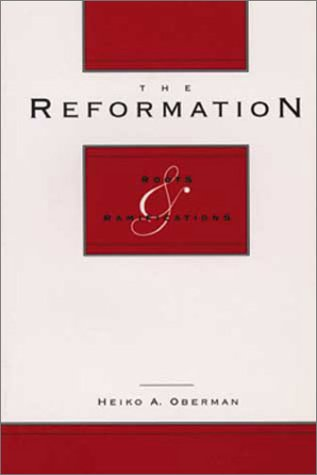 The Reformation: Roots and Ramifications