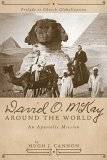 David O. McKay Around the World: An Apostolic Mission: Prelude to Church Globalization