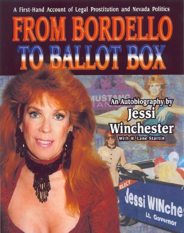 From Bordello To Ballot Box: A First Hand Account Of Legal Prostitution And Political Corruption: An Autobiography
