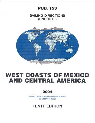 Pub153 Sailing Directions: Enroute, 2007 West Coasts Of Mexico & Central America (11th Edition)