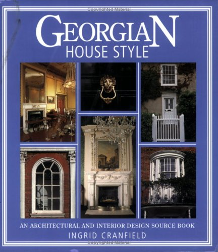 Georgian House Style: An Architectural And Interior Design