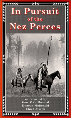In Pursuit of the Nez Perces: The Nez Perce War of 1877