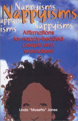 Nappyisms: Affirmations For Nappy Headed People And Wannabes!