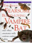 The Really Fearsome Blood Loving Vampire Bat (The Really Horrible Guides)
