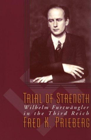 Trial Of Strength: Wilhelm Furtwängler In The Third Reich