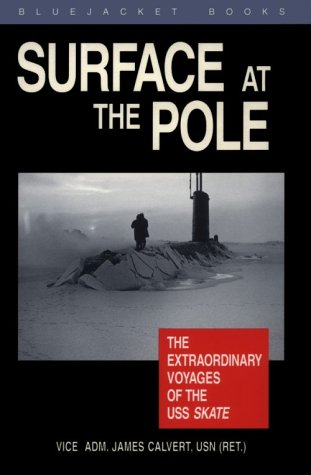 Surface At The Pole: The Extraordinary Voyages Of The USS Skate (Bluejacket Books)