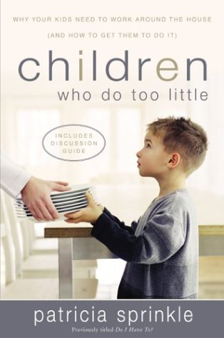 Children Who Do Too Little: Why Your Kids Need to Work Around the House (and How to Get Them to Do It)