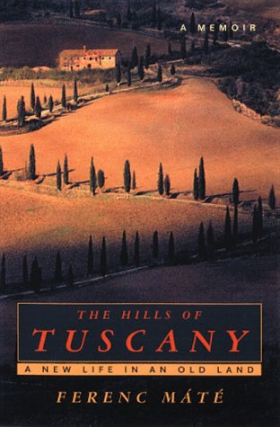 Ebook The Hills of Tuscany: A New Life in an Old Land by Ferenc Máté TXT!