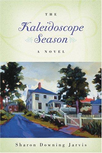 The Kaleidoscope Season by Sharon Downing Jarvis
