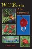 Wild Berries Of The Northwest: Alaska, Western Canada & The Northwestern States