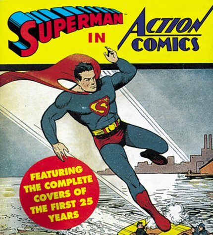Superman In Action Comics: Featuring The Complete Covers Of The First 25 Years