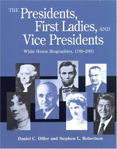 The Presidents, First Ladies, And Vice Presidents: White House Biographies, 1789 2001