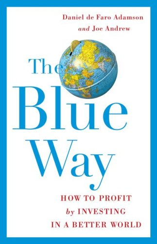 The Blue Way: How to Profit by Investing in a Better World