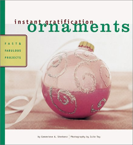 Instant Gratification: Ornaments: Fast and Fabulous Projects