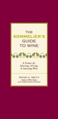 Sommelier's Guide to Wine: A Primer for Selecting, Serving, and Savoring Wine