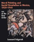 Mural Painting and Social Revolution in Mexico, 1920 1940: Art of the New Order