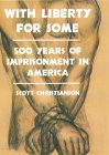With Liberty for Some: 500 Years of Imprisonment in America