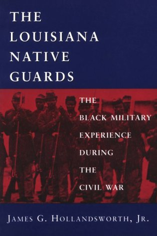 Louisiana Native Guards: The Black Military Experience During the Civil War