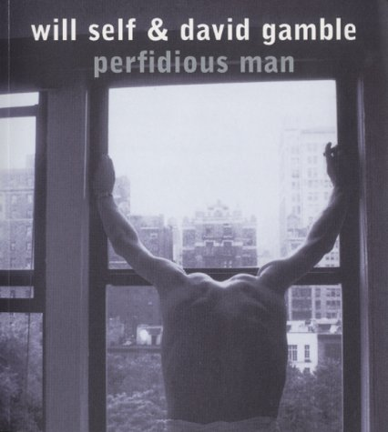 Perfidious Man by Will Self
