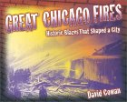 Great Chicago Fires: Historic Blazes That Shaped a City