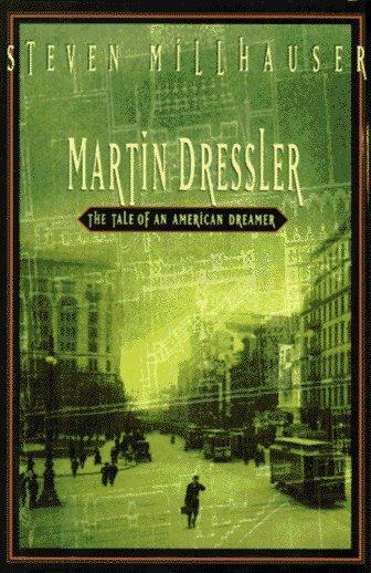 Martin Dressler by Steven Millhauser
