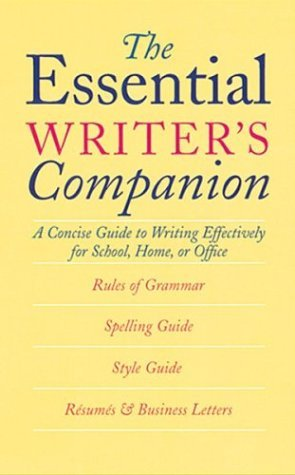 The Essential Writer's Companion: A Concise Guide to Writing Effectively for School, Home, or Office