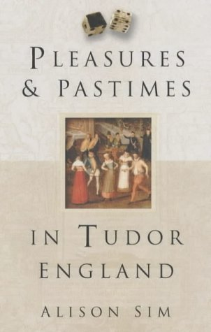 Pleasures & Pastimes In Tudor England