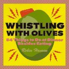 Whistling With Olives: 54+ Things to Do at Dinner Besides Eating