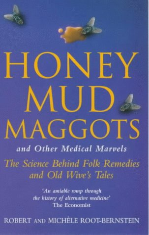 Honey, Mud, Maggots And Other Medical Marvels by Robert Root-Bernstein
