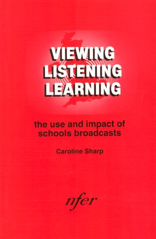 Wiewing, Listning And Learning: The Use And Impact Of Schools Broadcasts