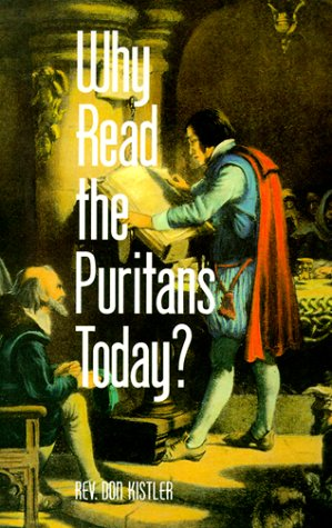 Why Read The Puritans Today? by Don Kistler