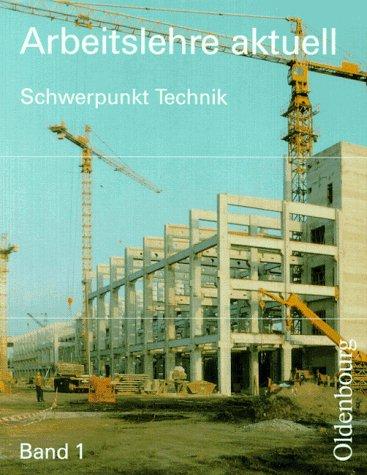 Arbeitslehre aktuell, Ausgabe für Berlin, Brandenburg, Sachsen, Sachsen-Anhalt, Thüringen und Mecklenburg-Vorpommern, Bd.1, Schwerpunkt Technik