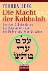 Die Macht der Kabbalah: Von den Geheimnissen des Universums und der Bedeutung unserer Leben