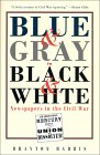 Blue & Grey in Black & White: Newspapers in the Civil War