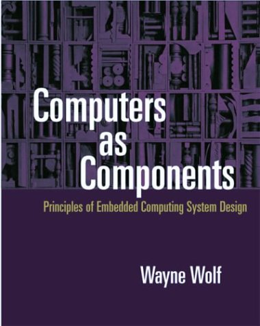 Computers as Components: Principles of Embedded Computing Systems Design
