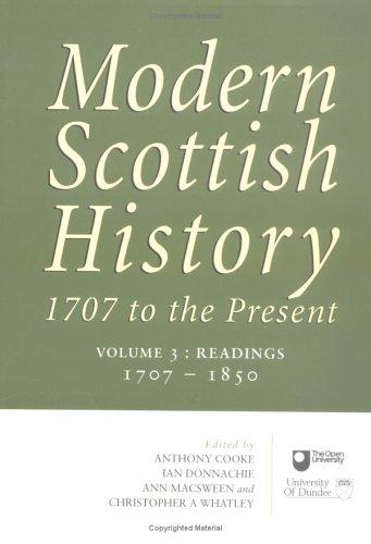 Modern Scottish History: 1707 to the Present, Volume 3: Readings in Modern Scottish History, 1707-1850