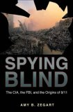 Spying Blind by Amy B. Zegart
