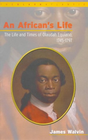 An African's Life: The Life And Times Of Olaudah Equiano, 1745 1797